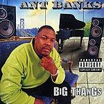 Ant Banks Big Thangs (Parental Advisory)