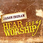 Jason Ingram Hear My Worship (Single)