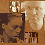 Barton Carroll Together You And I