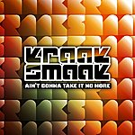 Kraak & Smaak Ain't Gonna Take It No More (2-Track Single)
