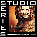 Erin O'Donnell Your Love Will Get Me There (Studio Series Performance Track)