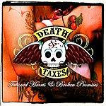 Death & Taxes Tattooed Hearts & Broken Promisses