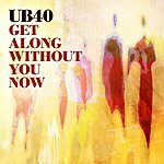 UB40 Get Along Without You Now (Single)