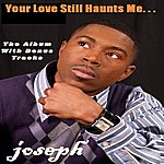 Joseph Your Love Still Haunts Me (Bonus Tracks)