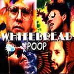 White Bread Poop