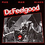 Dr. Feelgood Mad Man Blues