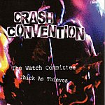 Crash Convention The Watch Committee/Thick As Thieves