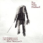 Ray Wylie Hubbard A: Enlightenment B: Endarkenment (Hint: There Is No C)