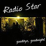 Radio Star Goodbye, Goodnight