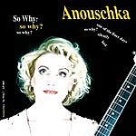 Anouschka So Why?