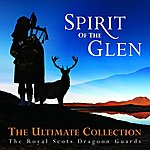 The Royal Scots Dragoon Guards Spirit Of The Glen - The Ultimate Collection