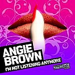 Angie Brown Im Not Listening Anymore