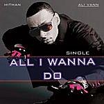 Hitman All I Wanna Do (Single)