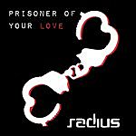 Radius Prisoner Of Your Love/I Want You To Know