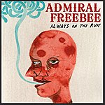 Admiral Freebee Always On The Run (Single)