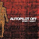 Auto Pilot Off What I Want (E-Single)