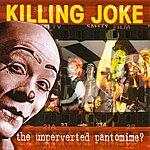 Killing Joke The Unperverted Pantomime?