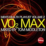 Tom Middleton Men's Health Playlist Vol. 2: Vo2 Max Mixed By Tom Middleton