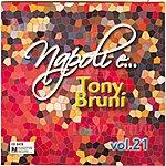 Tony Bruni Napoli E... Tony Bruni, Vol. 21