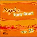 Tony Bruni Napoli E... Tony Bruni, Vol. 23