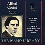Alfred Cortot Debussy: Préludes - Franck: Prélude, Aria Et Final, Choral Et Fugue, Et Al.