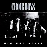 The Choir Boys Big Bad Noise