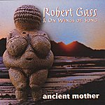 Robert Gass & On Wings Of Song Ancient Mother