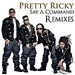 Pretty Ricky Say A Command (Remixes)