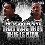 Tha Dogg Pound That Was Then This Is Now