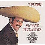 Vicente Fernández A Tu Salud
