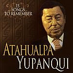 Atahualpa Yupanqui 15 Songs To Remember - 15 Canciones Inolvidables