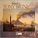 Tony Bruni Napoli E...tony Bruni, Vol. 17