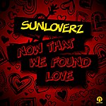 Sunloverz Now That We Found Love (9-Track Maxi-Single)