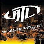 ATL Make It Up With Love (Atlanta Radio Edit)