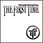 The First Time Takingbreakingdown