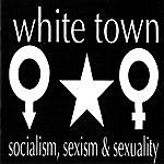 White Town Socialism, Sexism & Sexuality