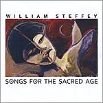 William Steffey Songs For The Sacred Age
