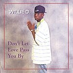 Willie D. Don't Let Love Pass You By