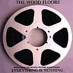 The Wood Floors Everything Is Nothing - The Motion Picture Soundtrack