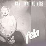 Fela I Can't Wait No More (2-Track Single)