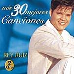 Rey Ruiz Mis 30 Mejores Canciones