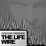 Gregor Tresher The Life Wire