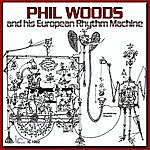 Phil Woods Phil Woods And His European Rhythm Machine