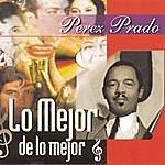 Perez Prado & His Orchestra Lo Mejor De Lo Mejor