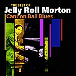 Jelly Roll Morton Cannon Ball Blues(The Best Of)