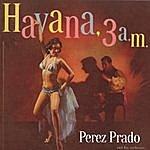 Perez Prado & His Orchestra Havana 3 A.M.