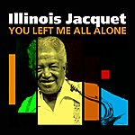 Illinois Jacquet You Left Me All Alone