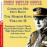 John Philip Sousa The March King: John Philip Sousa Conducts His Own Band - A Historical Recording Volume II (Digitally Remastered)