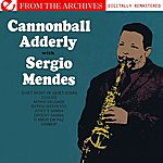 Cannonball Adderley Cannonball Adderley With Sergio Mendes - From The Archives (Digitally Remastered)
