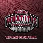 Kosha What It Is: Football (The Championship Remix)